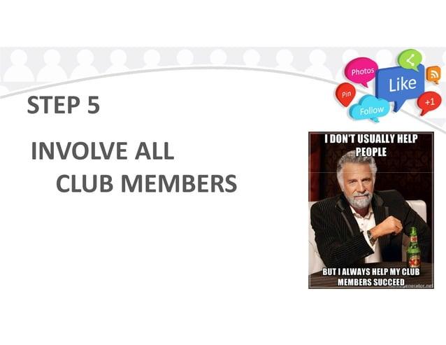STEP 5 INVOLVE ALL CLUB MEMBERSCLUB MEMBERS