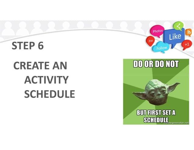 STEP 6 CREATE AN ACTIVITYACTIVITY SCHEDULE