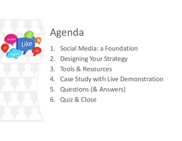 Agenda 1. Social Media: a Foundation 2. Designing Your Strategy 3. Tools & Resources3. Tools & Resources 4. Case Study wit...