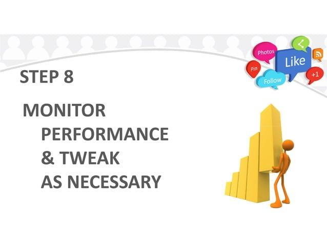 STEP 8 MONITOR PERFORMANCEPERFORMANCE & TWEAK AS NECESSARY