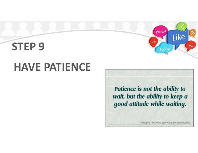 STEP 9 HAVE PATIENCE
