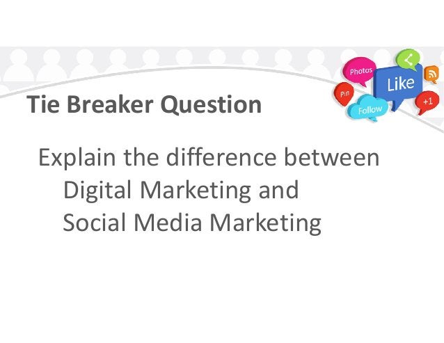 Tie Breaker Question Explain the difference betweenExplain the difference between Digital Marketing and Social Media Marke...