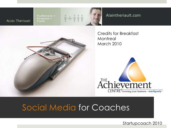 Social Media  for Coaches Alaintheriault.com Startupcoach 2010 Credits for Breakfast Montreal  March 2010