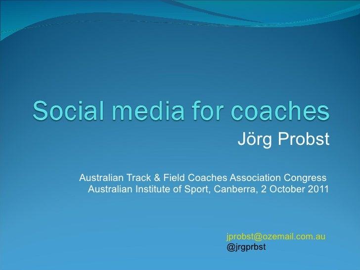 J örg Probst Australian Track & Field Coaches Association Congress  Australian Institute of Sport, Canberra, 2 October 201...