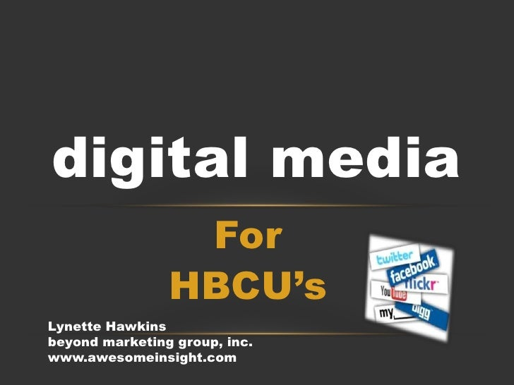 For <br />HBCU's<br />digital media<br />Lynette Hawkins<br />beyond marketing group, inc. www.awesomeinsight.com<br />