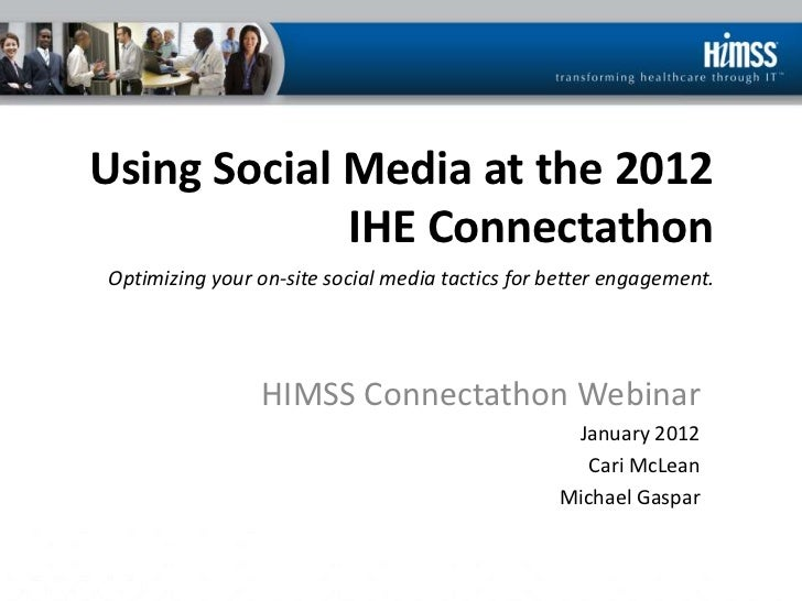 Using Social Media at the 2012             IHE ConnectathonOptimizing your on-site social media tactics for better engagem...