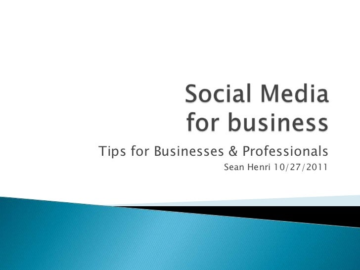 Tips for Businesses & Professionals                   Sean Henri 10/27/2011
