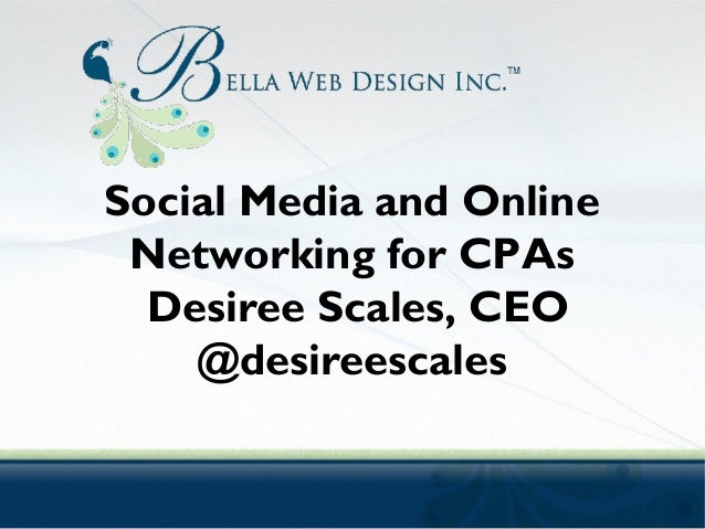 Social Media and Online Networking for CPAs Desiree Scales, CEO @desireescales
