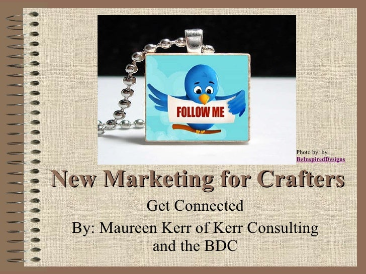 Get Connected By: Maureen Kerr of Kerr Consulting and the BDC New Marketing for Crafters Photo by: by BeInspiredDesigns