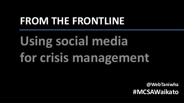 FROM THE FRONTLINE: Using social media for crisis management @WebTaniwha #MCSAWaikato