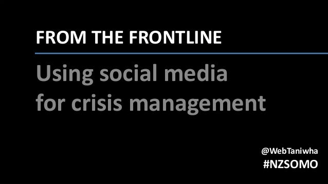 FROM THE FRONTLINE: Using social media for crisis management @WebTaniwha #NZSOMO