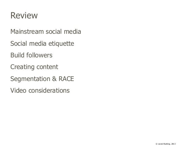 Review Mainstream social media Social media etiquette Build followers Creating content Segmentation & RACE Video considera...