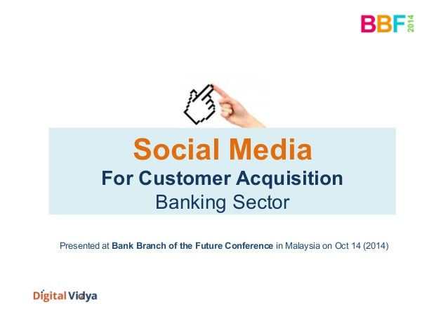 Social Media  For Customer Acquisition  Banking Sector  Presented at Bank Branch of the Future Conference in Malaysia on O...