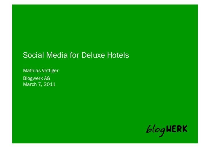 Social Media for Deluxe HotelsMathias VettigerBlogwerk AG March 7, 2011