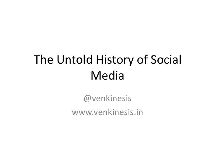 The Untold History of Social          Media         @venkinesis       www.venkinesis.in