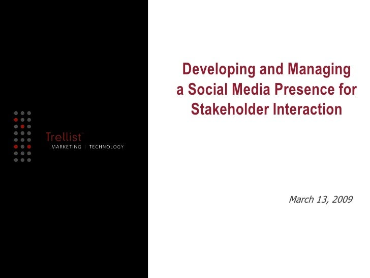Developing and Managing<br />a Social Media Presence for<br />Stakeholder Interaction<br />March 13, 2009<br />