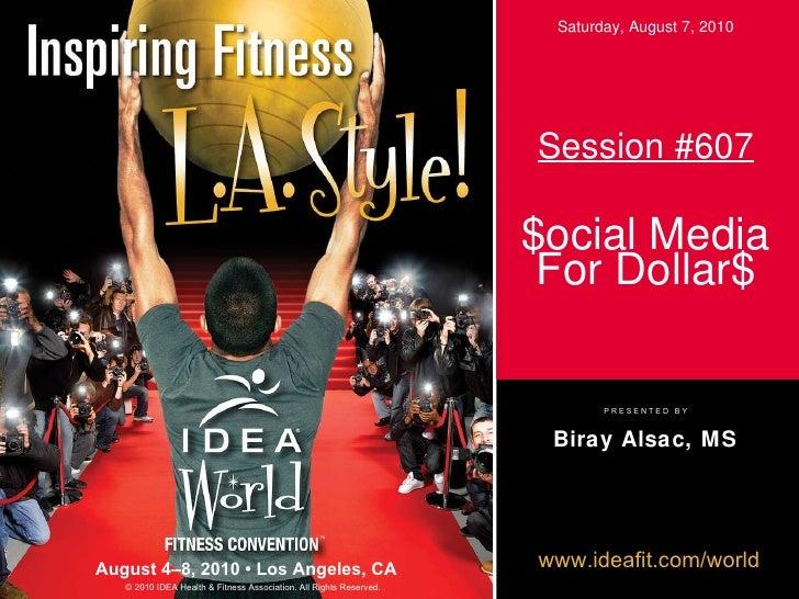 Session #607 $ocial Media For Dollar$ Biray Alsac, MS Saturday, August 7, 2010