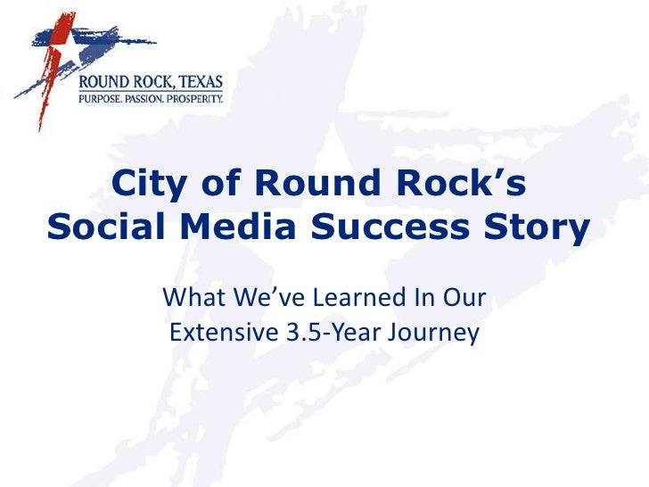 City of Round Rock'sSocial Media Success Story<br />What We've Learned In Our Extensive 3.5-Year Journey<br />