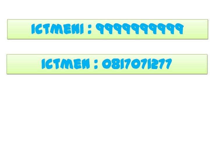 Ictmen1 : 9999999999<br />Ictmen : 0817071277<br />