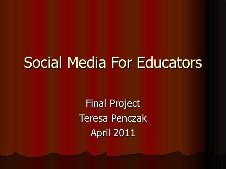 Social Media For Educators Final Project Teresa Penczak April 2011
