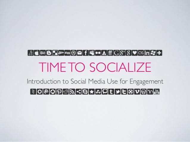 TIMETO SOCIALIZE Introduction to Social Media Use for Engagement
