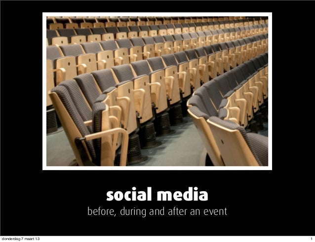 social media                       before, during and after an eventdonderdag 7 maart 13                                  ...