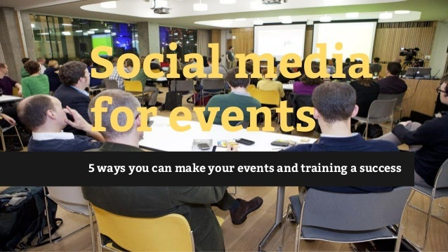 Social media for events 5 ways you can make your events and training a success