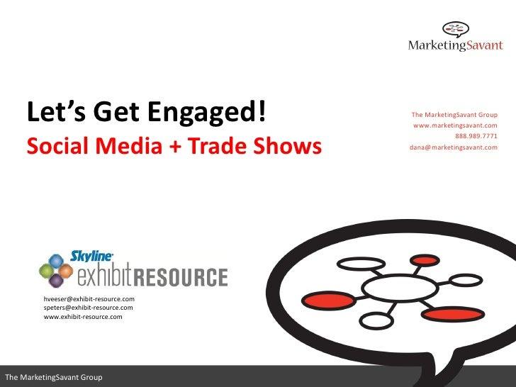 Let's Get Engaged!                 The MarketingSavant Group                                         www.marketingsavant.c...