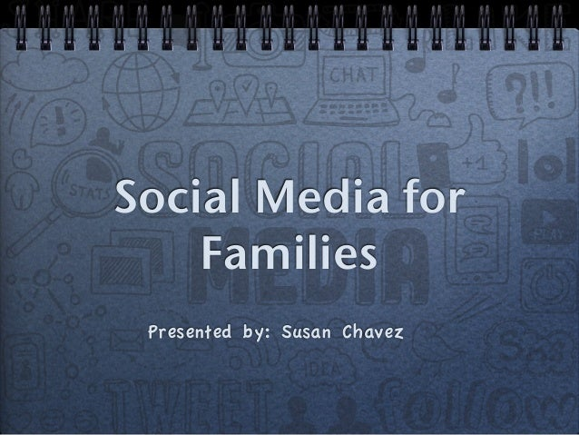 Social Media for  Families  Presented by: Susan Chavez