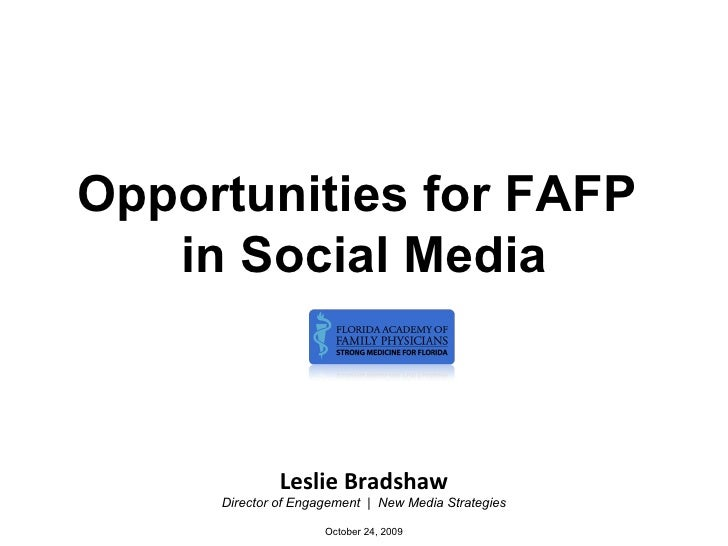 Opportunities for FAFP  in Social Media Leslie Bradshaw Director of Engagement  |  New Media Strategies October 24, 2009