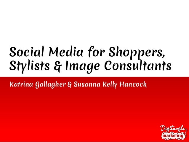 Social Media for Shoppers, Stylists & Image Consultants Katrina Gallagher & Susanna Kelly Hancock