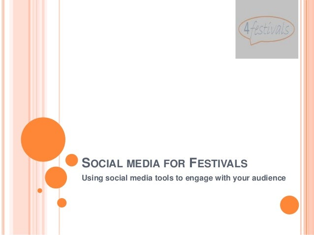 SOCIAL MEDIA FOR FESTIVALSUsing social media tools to engage with your audience