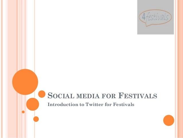 SOCIAL MEDIA FOR FESTIVALSIntroduction to Twitter for Festivals