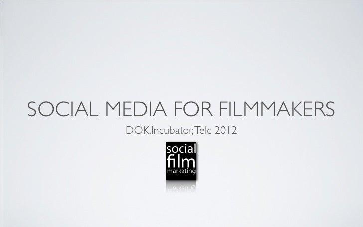 SOCIAL MEDIA FOR FILMMAKERS        DOK.Incubator, Telc 2012