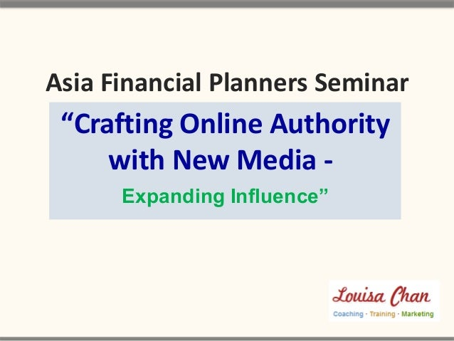 """Crafting Online Authority with New Media - Asia Financial Planners Seminar Expanding Influence"""