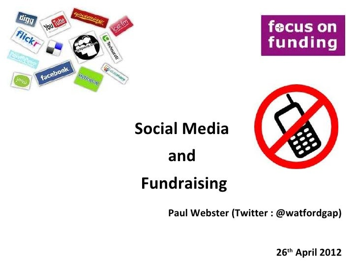 Social Media    andFundraising    Paul Webster (Twitter : @watfordgap)                          26th April 2012