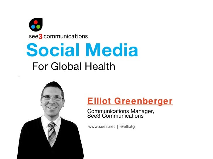 For Global Health Elliot Greenberger Communications Manager,  See3 Communications Social Media  www.see3.net     @elliotg