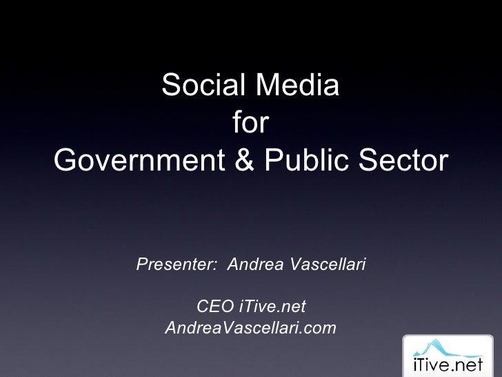 Social Media for Government & Public Sector Presenter:  Andrea Vascellari CEO iTive.net AndreaVascellari.com