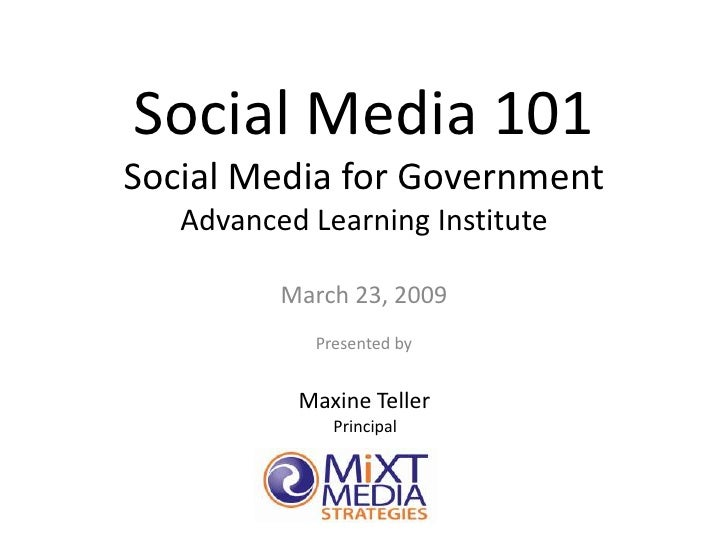 Social Media 101 Social Media for Government    Advanced Learning Institute            March 23, 2009             Presente...