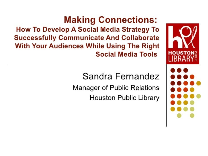 Making Connections:   How To Develop A Social Media Strategy To Successfully Communicate And Collaborate With Your Audienc...