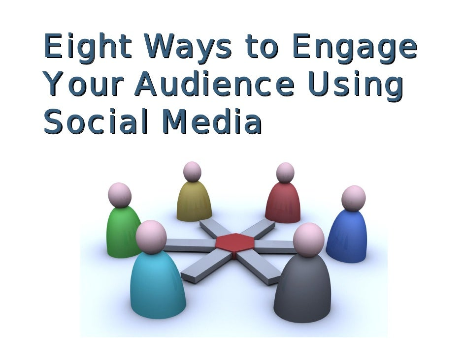 Eight Ways to Engage Your Audience Using Social Media