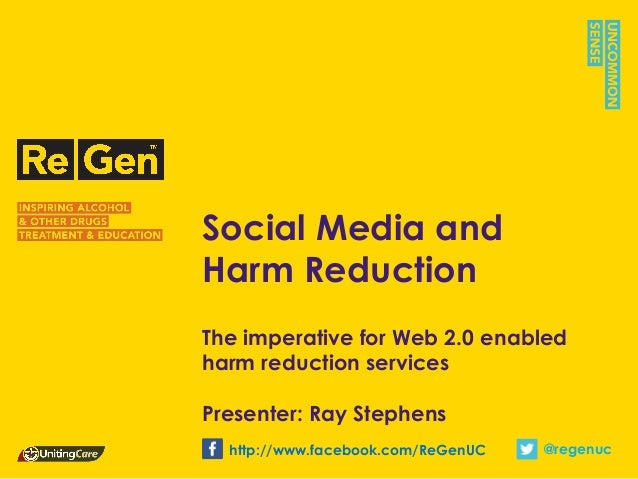 Social Media andHarm ReductionThe imperative for Web 2.0 enabledharm reduction servicesPresenter: Ray Stephens  http://www...