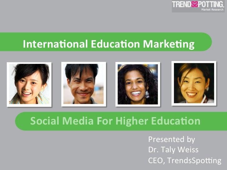 Internaonal Educaon Markeng   Social Media For Higher Educaon                                  Presented...