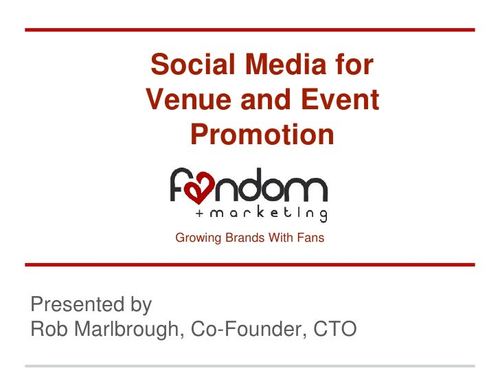 Social Media for          Venue and Event             Promotion             Growing Brands With FansPresented byRob Marlbr...