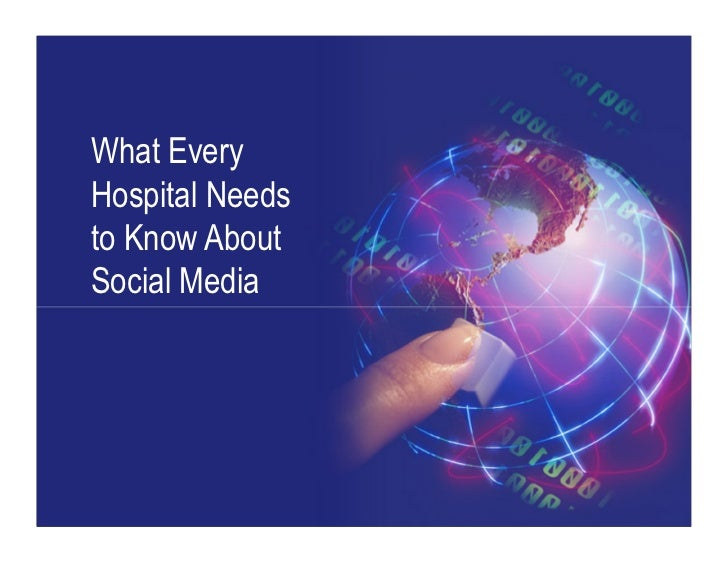 What EveryHospital Needsto Know AboutSocial Media