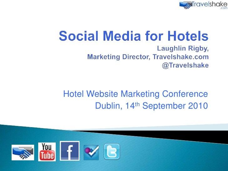 Social Media for HotelsLaughlin Rigby,Marketing Director, Travelshake.com@Travelshake<br />Hotel Website Marketing Confere...