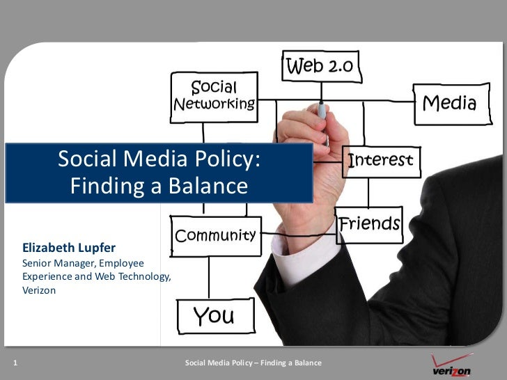 Social Media Policy: Finding a Balance<br />Elizabeth LupferSenior Manager, Employee Experience and Web Technology, Verizo...