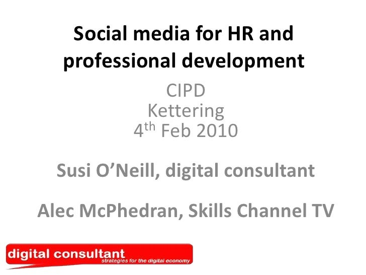 Social media for HR and professional development<br />CIPDKettering4th Feb 2010Susi O'Neill, digital consultantAlec McPhed...