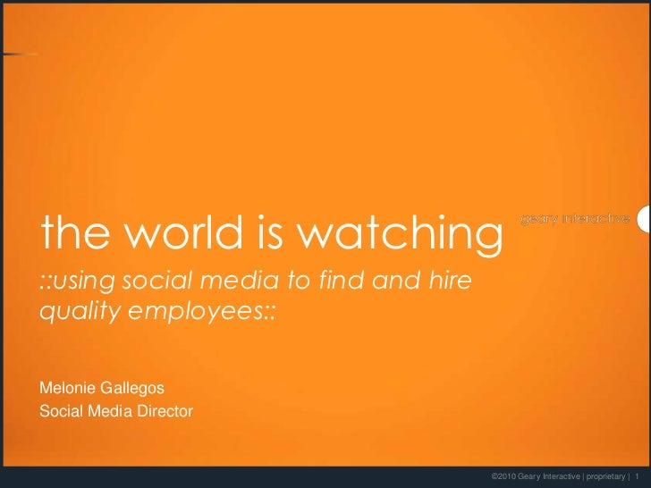 the world is watching::using social media to find and hirequality employees::Melonie GallegosSocial Media Director        ...