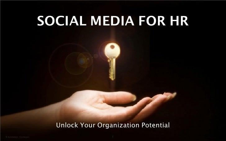 SOCIAL MEDIA FOR HR                                Unlock Your Organization Potential© Konstiantyn - Fotolia.com          ...